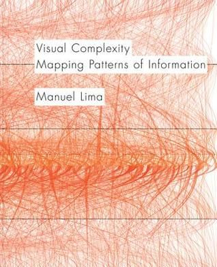 Download Pdf Visual Complexity Mapping Patterns Of Information By Manuel Lima Free Epub Mobi Ebooks Book Design Data Visualization Information Visualization