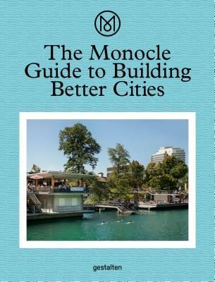 Pdf Download The Monocle Guide To Building Better Cities By Monocle Free Epub Best Places To Work Free Books Download Guide