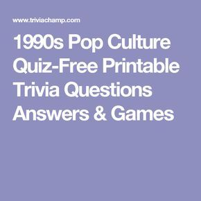 1990s Pop Culture Quiz Free Printable Trivia Questions Answers Games Trivia Questions And Answers Pop Culture Quiz Pop Culture Trivia