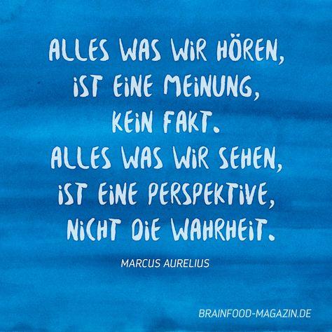 Weise Worte vom römischen Kaiser Marcus Aurelius: Alles was wir hören, ist eine Meinung, kein Fakt. Alles was wir sehen, ist eine Perspektive, nicht die Wahrheit.  Mehr Brain Food auf unserer Webseite: www.brainfood-magazin.de   #zitate #sprüche #weisheit #deutsch #quote #german #brainfood #marcusaurelius #markaurel