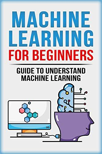 Machine Learning For Beginners Guide To Understand Machine Learning Machine Learning Neural Networks Ar Deep Learning Machine Learning Machine Learning Book