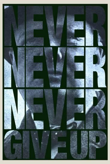 Never Never Never Give Up Posters Quote Posters Never Give Up