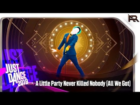 Just Dance 2019 A Little Party Never Killed Nobody All We Got