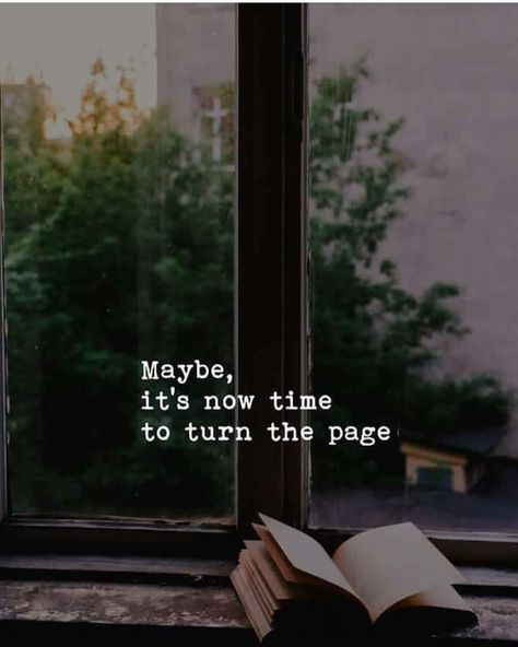 Maybe, its now time to turn the page! #beautifullifequotes #beautifulquotes #movingforwardquotes #quotes #quote #lifequotes #belief #inspiration #inspirational #quotes #quotestags #poetry #quotestagram #quoteoftheday #motivaltionalquotes #poeticquotes