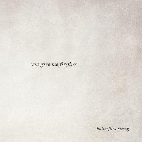 you give me fireflies  – butterflies rising
