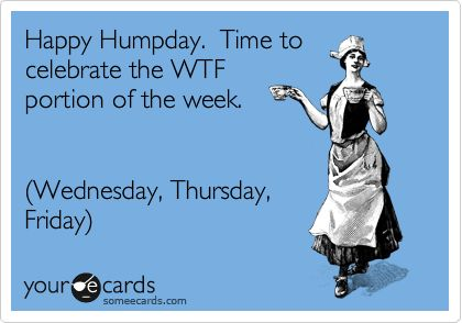 Wednesday Is Hump Day What Is Thursday