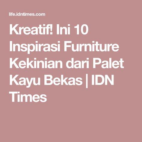 Kreatif Ini 10 Inspirasi Furniture Kekinian Dari Palet Kayu Bekas