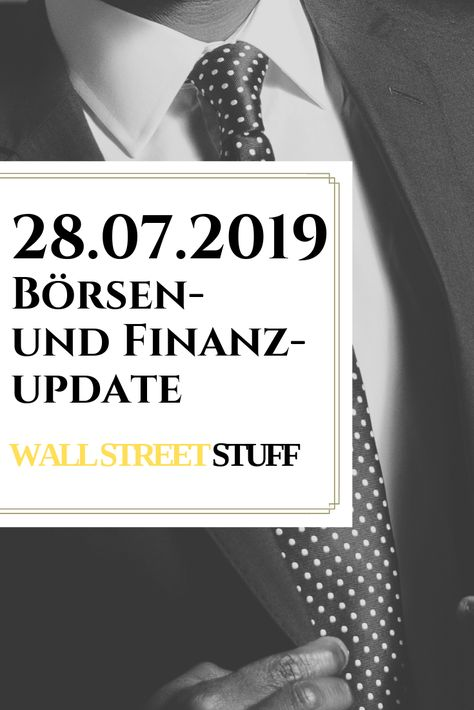 Börsen- und Finanzupdate vom 28.07.2019