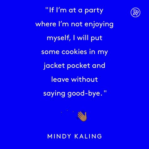 If I'm at a party where I'm not enjoying myself, I will put some cookies in my jacket pocket and leave without saying good-bye.