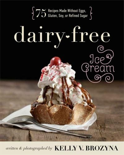 Dairy-Free Ice Cream: 75 Recipes Made Without Eggs, Gluten, Soy, or Refined…