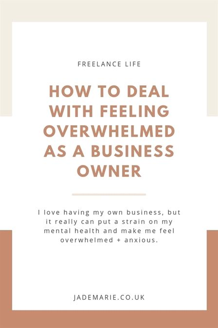 How To Deal With Feeling Overwhelmed As A Business Feeling