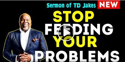 T D  Jakes - STOP Feeding Your Problems (January-07-2019