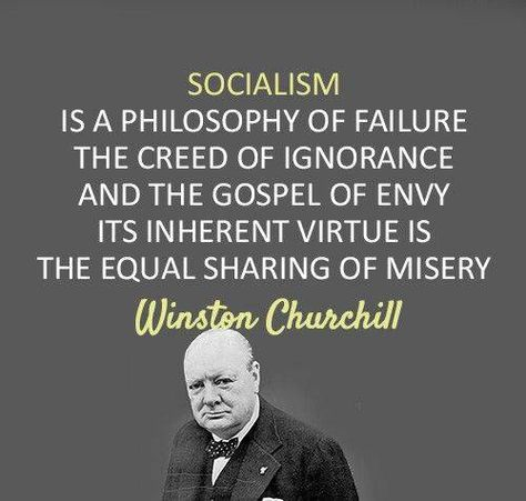 Socialism is a philosophy of failure, the creed of ignorance, and the gospel of envy. It's inherent virtue is the equal sharing of misery. - Winston Churchill