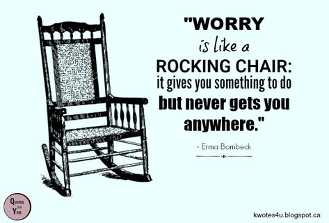 Worry Is Like A Rocking Chair It Gives You Something To Do But