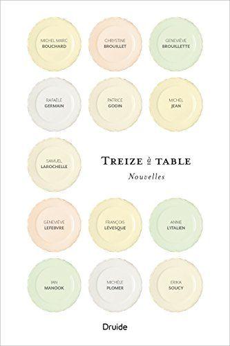 Treize A Table Au Coeur De Nos Histoires Les Plus Intimes Les Plus Etonnantes Les Plus Revelatrices S Inscrit Fort Souvent La Nourriture Ebook Patrice Kobo