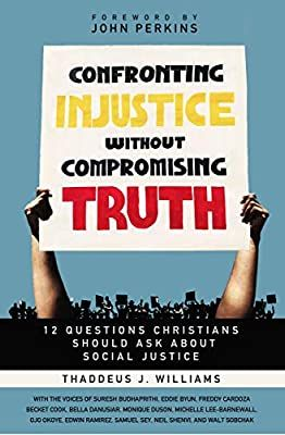 Confronting Injustice Without Compromising Truth 12 Questions Christians Should Ask About Social Justice Wi This Or That Questions Social Justice Ethics Book