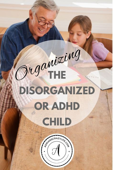 Organizing the Disorganized or ADHD Child