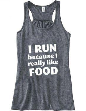I Run Because I Really Like Food . TRUTH