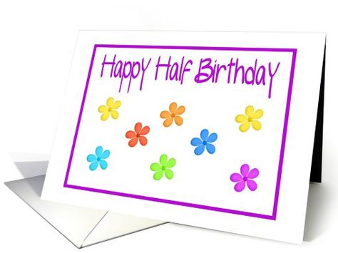 Happy Half Birthday Colorful Flower Design Card Birthday Gift Cards Happy Anniversary Cards Birthday Cards For Mother