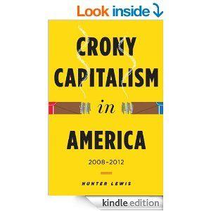 168 best crony capitalists corporatism corporate welfare amazon crony capitalism in america 2008 2012 ebook hunter lewis fandeluxe Choice Image