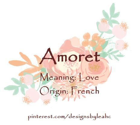 Baby Girl Name: Amoret  Meaning: Love  Origin: French