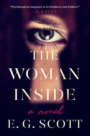 The Woman Inside By E G Scott 9781524744533 Penguinrandomhouse Com Books In 2020 Book Release Thriller Novels