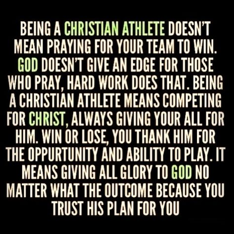 We pray before most of our games, but we don't pray to win. We pray that God keeps our team safe and we have a good game, and that our injuries may be non existent or not bad.
