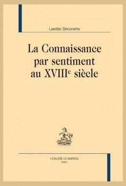 Laetitia Simonetta La Connaissance Par Sentiment Au Xviiie Siecle Sentiment Connaissance Xviiie Siecle