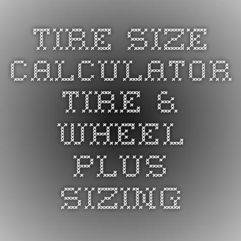 Tire Size Calculator - Tire & Wheel Plus Sizing