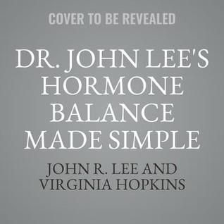 Dr John Lee S Hormone Balance Made Simple The Essential How To Guide To Symptoms Dosage Timing And More Author J John R Make It Simple Hormone Balancing