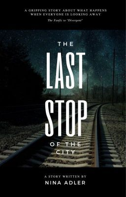 The Last Stop of the City {The FanFic to Divergent} - Chapter 1