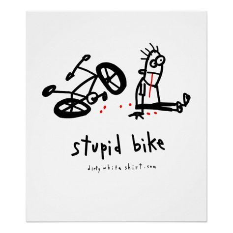Stupid Bike Poster @Megan Ward Ward Ward  hahaha we totally need this!