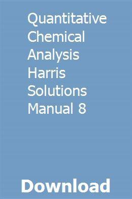 Quantitative Chemical Analysis Harris Solutions Manual 8 Chemical Analysis Analysis Psychology Studies