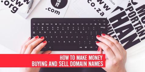 How To Earn Money Buying and Selling Domain Names