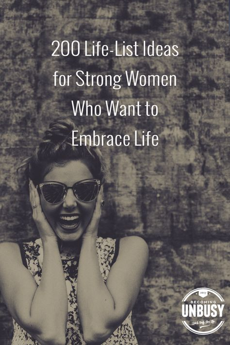 200 Life-List Ideas for Strong Women Who Want to Embrace Life