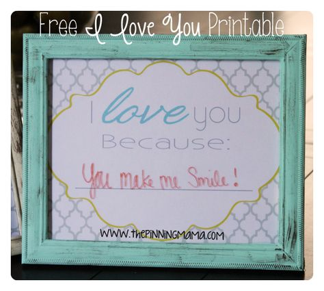 "Free ""I Love You Because_____"" Printable... Put it in a cute frame and use dry erase markers to fill in the blank."