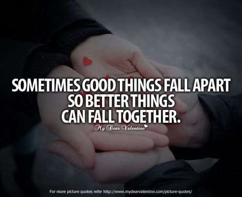 syings and quotes about being appreciative of a good man | Deep Love Quotes - Sometimes good things fall apart