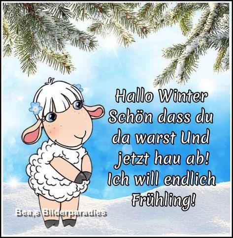 Hallo Winter Schön dass du da warst Und jetzt hau ab!Ich