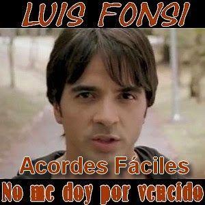 Luis Fonsi No Me Doy Por Vencido Facil Me Doy Por Vencido Letras Y Acordes Letras De Música