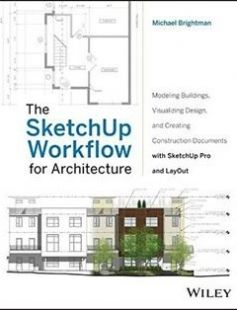 Fabulous The SketchUp Workflow for Architecture Modeling Buildings Visualizing Design and Creating Construction Documents with SketchUp Pro and LayOut free download