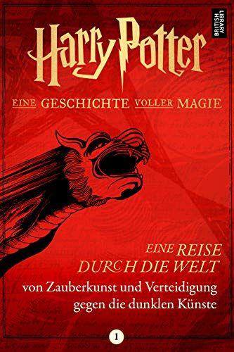 Download Eine Reise Durch Die Welt Von Zauberkunst Und Verteidigung Gegen Die Dunklen Knste Pdf Online Eine A History Of Magic Dark Art New Harry Potter Book