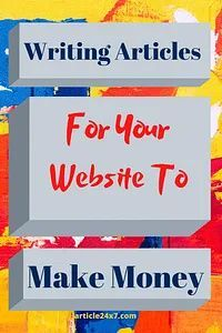Writing Articles For Your Website To Make Money - Writing Articles