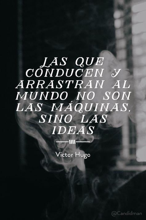 """""""Las que conducen y arrastran al mundo no son las máquinas, sino las #Ideas"""". #VictorHugo #FrasesCelebres @candidman"""