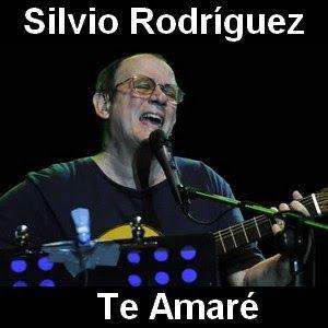 Silvio Rodriguez Te Amare Letras Y Acordes Te Amo Te Amo Letra