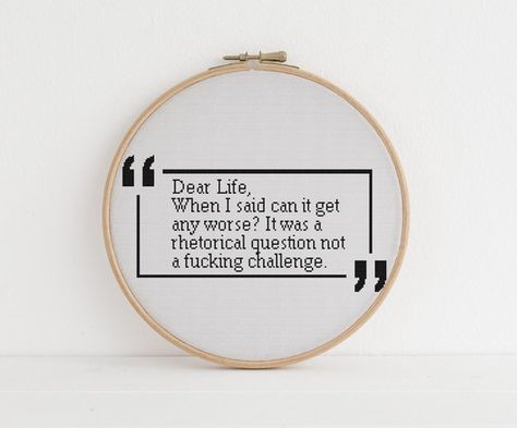 Dear Life, When I said can it get any worse it was a question not a fucking challenge counted cross stitch xstitch funny Insult pattern pdf - Dear Life, When I said can it get any worse it was a rhetorical question not a fucking challenge co - Funny Cross Stitch Patterns, Cross Stitch Borders, Cross Stitch Kits, Cross Stitch Designs, Cross Stitching, Cross Stitch Embroidery, Embroidery Patterns, Funny Insults, Cross Stitch Quotes