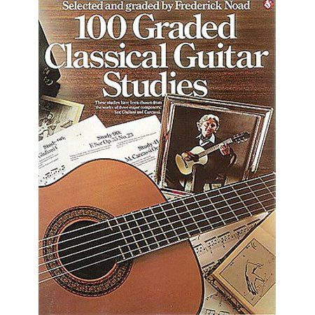 Classical Guitar 100 Graded Classical Guitar Studies Selected And Graded By Frederick Noad Paperback Walmart Com Classical Guitar Guitar Guitar Books