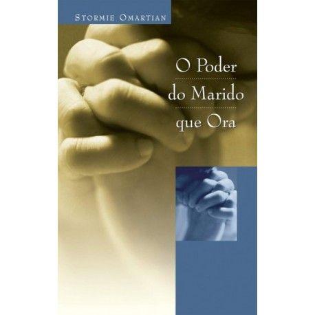 O Poder Do Marido Que Ora Stormie Omartian Livros De Oracao