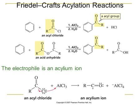 Friedel–Crafts Acylation Reactions The electrophile is an