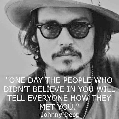 MORE JOHNNY DEPP my god, he used to be so hot O_O I love this quote sooooo much. Do you know HOW many people tell me every week that I'm never going to be famous or that I'm never going to star in a movie? At least Johnny Depp believes in me -_- Great Quotes, Quotes To Live By, Me Quotes, Motivational Quotes, Inspirational Quotes, One Day Quotes, Quotes Women, Friend Quotes, Famous Quotes