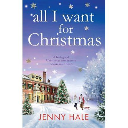 All I Want For Christmas A Feel Good Christmas Romance To Warm Your Heart Walmart Com Christmas Romance Christmas Books Holiday Romance Books